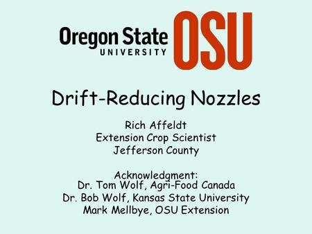 Drift-Reducing Nozzles Rich Affeldt Extension Crop Scientist Jefferson County Acknowledgment: Dr. Tom Wolf, Agri-Food Canada Dr. Bob Wolf, Kansas State.