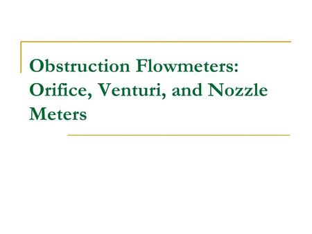 Obstruction Flowmeters: Orifice, Venturi, and Nozzle Meters.