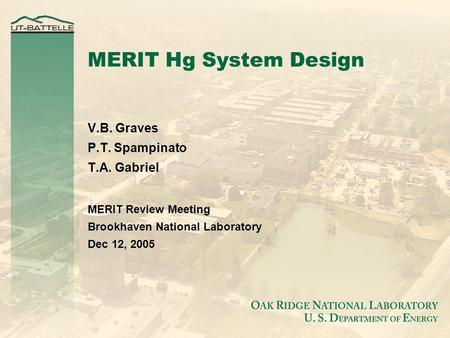 MERIT Hg System Design V.B. Graves P.T. Spampinato T.A. Gabriel MERIT Review Meeting Brookhaven National Laboratory Dec 12, 2005.