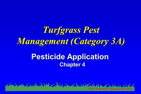 MSU Extension Pesticide Education Turfgrass Pest Management (Category 3A) Pesticide Application Chapter 4.