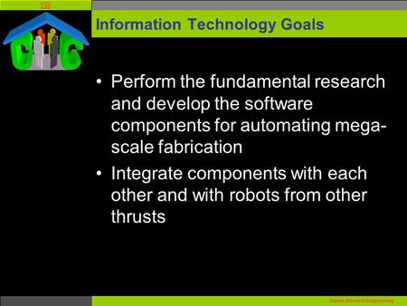 USC Viterbi School of Engineering. Information Technology Goals Perform the fundamental research and develop the software components for automating mega-