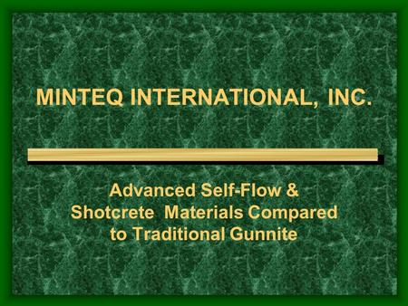 MINTEQ INTERNATIONAL, INC. Advanced Self-Flow & Shotcrete Materials Compared to Traditional Gunnite.