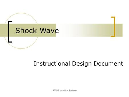 Instructional Design Document Shock Wave STAM Interactive Solutions.