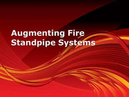 Augmenting Fire Standpipe Systems. Importance of  To provide independent and redundant primary or secondary water supply.  Floor outlets eliminate the.