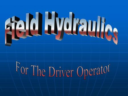 Hydraulics Theory and application allowing control and use of fluid pressure Theory and application allowing control and use of fluid pressure.