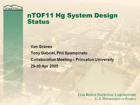 NTOF11 Hg System Design Status Van Graves Tony Gabriel, Phil Spampinato Collaboration Meeting – Princeton University 29-30 Apr 2005.