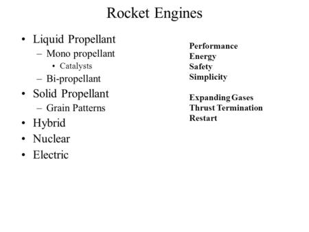 Rocket Engines Liquid Propellant –Mono propellant Catalysts –Bi-propellant Solid Propellant –Grain Patterns Hybrid Nuclear Electric Performance Energy.
