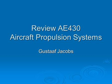 Review AE430 Aircraft Propulsion Systems Gustaaf Jacobs.