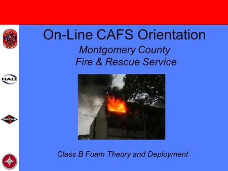 On-Line CAFS Orientation Montgomery County Fire & Rescue Service Class B Foam Theory and Deployment.