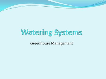 Greenhouse Management. 3 Basic Types Sub-Irrigation Overhead Irrigation Drip Irrigation.