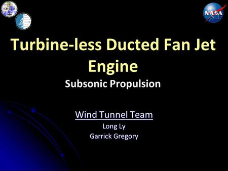 Turbine-less Ducted Fan Jet Engine Subsonic Propulsion Wind Tunnel Team Long Ly Garrick Gregory.