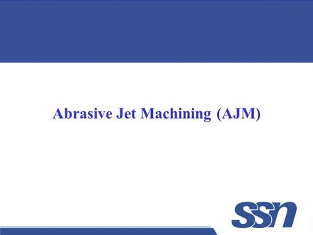 1 Abrasive Jet Machining (AJM). 2  A stream of abrasive grains (Al 2 O 3 or SiC) is carried by high pressure gas or air (compressed).  Impinges on the.