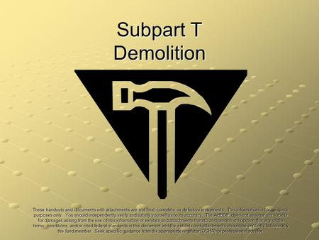 Subpart T Demolition These handouts and documents with attachments are not final, complete, or definitive instruments. This information is for guidance.