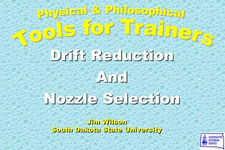 Drift Reduction And Nozzle Selection Drift Reduction And Nozzle Selection Jim Wilson South Dakota State University Jim Wilson South Dakota State University.