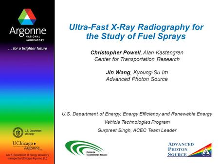 Ultra-Fast X-Ray Radiography for the Study of Fuel Sprays U.S. Department of Energy, Energy Efficiency and Renewable Energy Vehicle Technologies Program.
