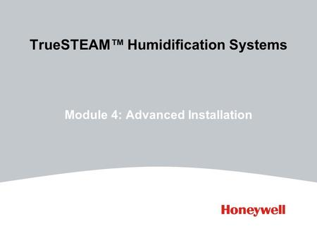 TrueSTEAM™ Humidification Systems Module 4: Advanced Installation.