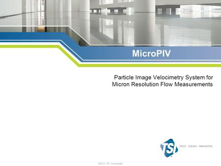 © 2010, TSI Incorporated MicroPIV Particle Image Velocimetry System for Micron Resolution Flow Measurements.