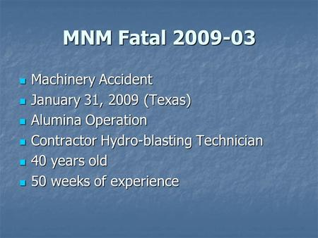 MNM Fatal 2009-03 Machinery Accident Machinery Accident January 31, 2009 (Texas) January 31, 2009 (Texas) Alumina Operation Alumina Operation Contractor.