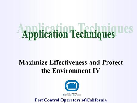 Maximize Effectiveness and Protect the Environment IV Pest Control Operators of California.