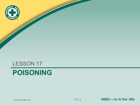 © 2011 National Safety Council POISONING LESSON 17 17-1.