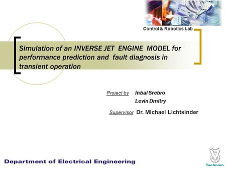 Simulation of an INVERSE JET ENGINE MODEL for performance prediction and fault diagnosis in transient operation Project by Inbal Srebro Levin Dmitry Control.