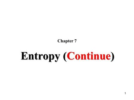 Chapter 7 Entropy (Continue).