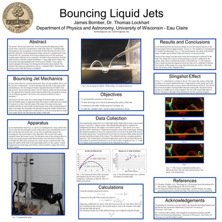 Bouncing Liquid Jets James Bomber, Dr. Thomas Lockhart Department of Physics and Astronomy, University of Wisconsin - Eau Claire