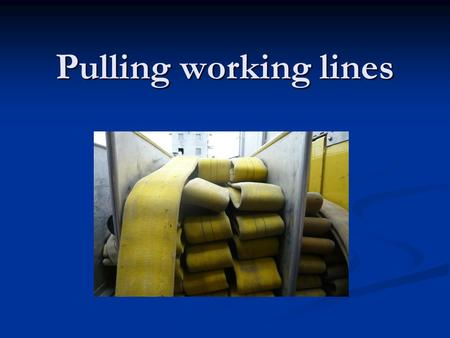 Pulling working lines. Step up onto the tailboard. Step up onto the tailboard.