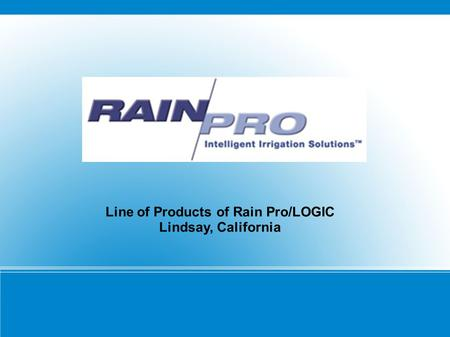 Line of Products of Rain Pro/LOGIC Lindsay, California.