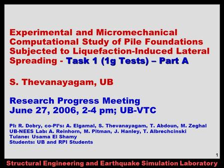 Structural Engineering and Earthquake Simulation Laboratory 1 Task 1 (1g Tests) – Part A Experimental and Micromechanical Computational Study of Pile Foundations.