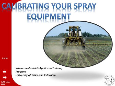 Calibration 2014 Wisconsin Pesticide Applicator Training Program University of Wisconsin Extension 1 of 40.