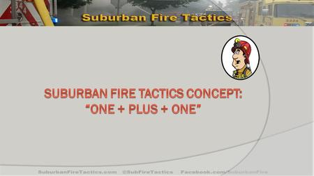 "#1: Primary line deployment & placement ""No other action taken on the fire ground saves more lives than the proper size attack line, stretched to the."