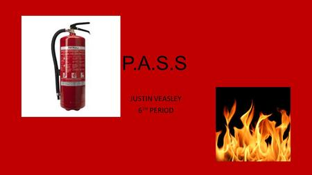 P.A.S.S JUSTIN VEASLEY 6 TH PERIOD. FIRE EXTINGUISHER PARTS.