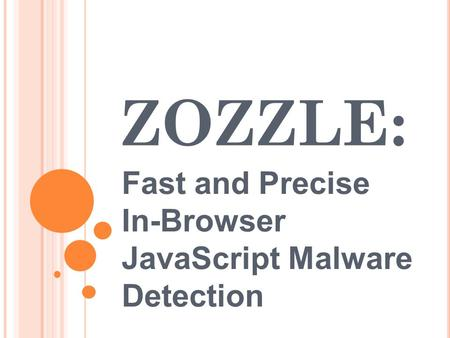 ZOZZLE: Fast and Precise In-Browser JavaScript Malware Detection.