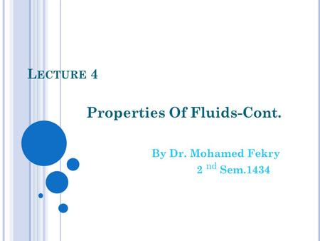 L ECTURE 4 Properties Of Fluids-Cont. By Dr. Mohamed Fekry 2 nd Sem.1434.
