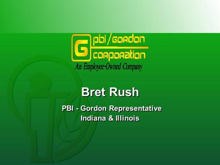 Bret Rush PBI - Gordon Representative Indiana & Illinois Bret Rush PBI - Gordon Representative Indiana & Illinois.