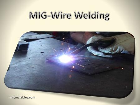 MIG-Wire Welding instructables.com.