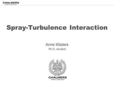 Spray-Turbulence Interaction Anne Kösters Ph.D. student.