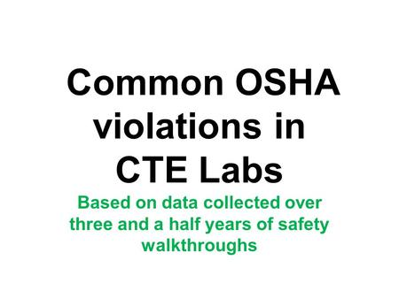 Common OSHA violations in CTE Labs Based on data collected over three and a half years of safety walkthroughs.