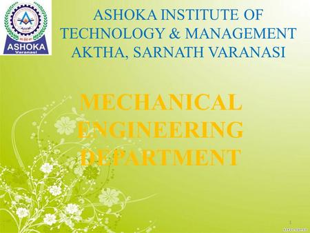 ASHOKA INSTITUTE OF TECHNOLOGY & MANAGEMENT AKTHA, SARNATH VARANASI MECHANICAL ENGINEERING DEPARTMENT 1.