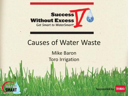 Sponsored by Causes of Water Waste Mike Baron Toro Irrigation.