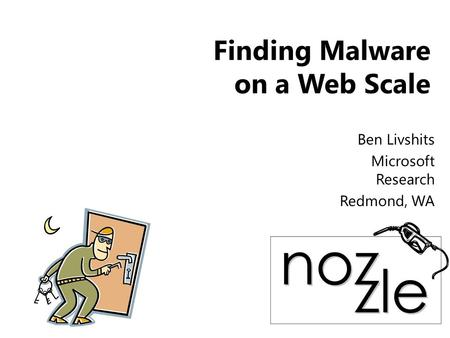 Finding Malware on a Web Scale Ben Livshits Microsoft Research Redmond, WA.