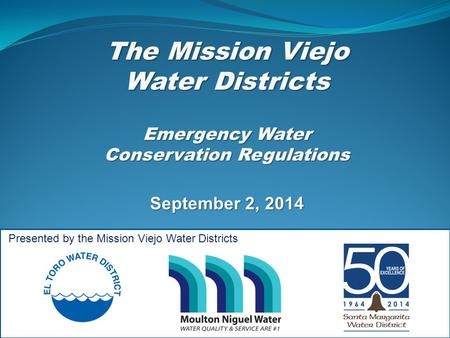 The Mission Viejo Water Districts Emergency Water Conservation Regulations September 2, 2014 Presented by the Mission Viejo Water Districts.