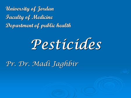 Pesticides Pr. Dr. Madi Jaghbir University of Jordan