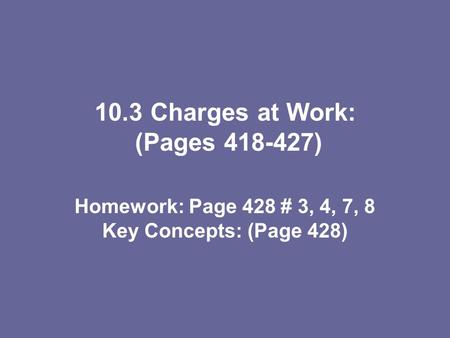 10.3 Charges at Work: (Pages )
