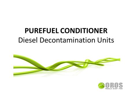 PUREFUEL CONDITIONER Diesel Decontamination Units.