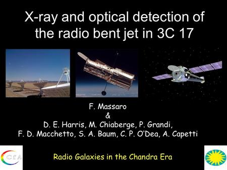 X-ray and optical detection of the radio bent jet in 3C 17 Radio Galaxies in the Chandra Era F. Massaro & D. E. Harris, M. Chiaberge, P. Grandi, F. D.