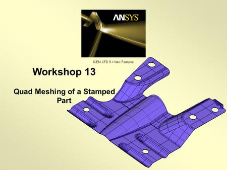 Workshop 13 Quad Meshing of a Stamped Part