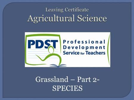Grassland – Part 2- SPECIES.  Grass species  Merits of Grass.