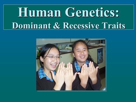 Human Genetics: Dominant & Recessive Traits. The physical characteristics below are common genetic traits inherited from one generation to the next: The.